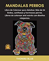 Mandalas Perros: Libro de Colorear para Adultos: Más de 54 lindos, cariñosos y hermosos perros. Libros de colorear anti estrés con diseños relajantes.