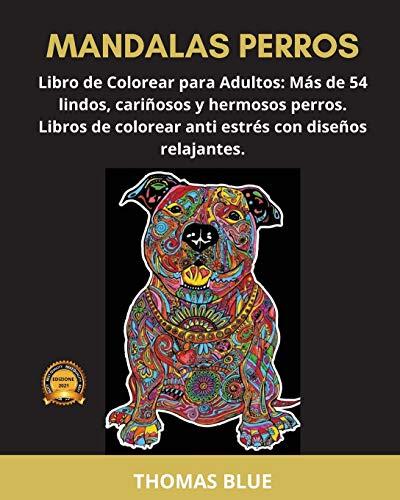 MANDALAS PERROS: Libro de Colorear para Adultos: Más de 54 lindos, cariñosos y...