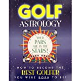 Golf Astrology: How to Become the Best Golfer You Were Born to Be! Paperback