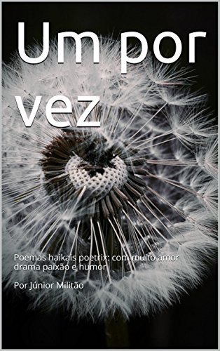 Um por vez: Poemas haikais poetrix: com muito amor drama paixão e humor Por Júnior Militão (Portuguese Edition)