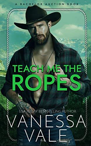 Teach Me The Ropes (Bachelor Auction Book 1)