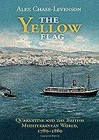 The Yellow Flag: Quarantine and the British Mediterranean World, 1780–1860 (Global Health Histories)