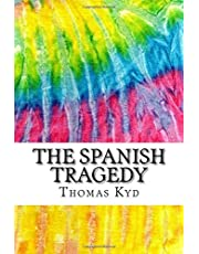 The Spanish Tragedy: Includes MLA Style Citations for Scholarly Secondary Sources, Peer-Reviewed Journal Articles and Critical Academic Research Essays (Squid Ink Classics)