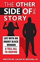 The Other Side of the Story: Life With an Angry Black Woman - a Tell All to Inspire