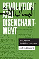Revolution and Disenchantment: Arab Marxism and the Binds of Emancipation (Theory in Forms)