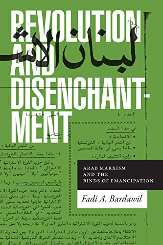 Revolution and Disenchantment: Arab Marxism and the Binds of Emancipation (Theory in Forms) by [Fadi A. Bardawil]
