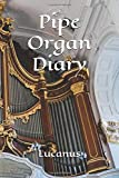 Pipe Organ Diary: Unique Cover, College Ruled Notebook To Write In, Lined Journal For Young And Old Musicians, Students, Lucanus 120 Pages Cornell Composition Manuscript (Pipe Organ Notebooks)