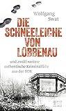 Die Schneeleiche von Lübbenau: und zwölf weitere authentische Kriminalfälle aus der DDR
