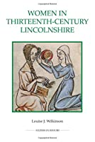 Women in Thirteenth-Century Lincolnshire (Royal Historical Society Studies in History, New Series)