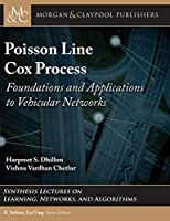 Poisson Line Cox Process: Foundations and Applications to Vehicular Networkssynthesis Lectures on (Synthesis Lectures on Learning, Networks, and Algorithms)