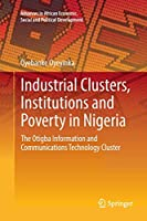 Industrial Clusters, Institutions and Poverty in Nigeria: The Otigba Information and Communications Technology Cluster (Advances in African Economic, Social and Political Development)