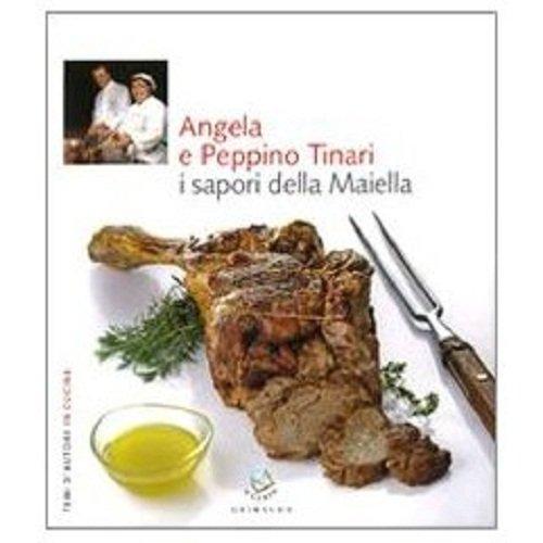 Angela e Peppino Tinari. I sapori della Maiella. Ediz. illustrata