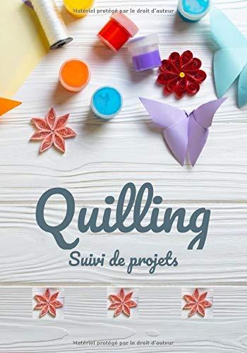 Quilling - Suivi de projets: Carnet de suivi des projets de Quilling ou Paperolles, index, liste de matériel, plan d'exécution, croquis notes libres | 124 pages | 7x10 po (env. 18x25 cm)