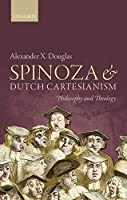 Spinoza and Dutch Cartesianism: Philosophy and Theology
