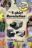The T-shirt Revolution: Building Your Business Using a Digital Apparel Printer