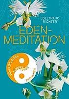 Eden-Meditation: Schluessel zum Wohlfuehlglueck, zum Lebensspass, zu Gesundheit und Fitness, zum Wachsen und Erwachen
