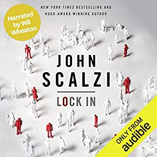 Lock In (Narrated by Wil Wheaton)                   By:                                                                                                                                 John Scalzi                               Narrated by:                                                                                                                                 Wil Wheaton                      Length: 9 hrs and 56 mins     13,201 ratings     Overall 4.4