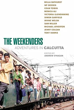 The Weekenders: Adventures in Calcutta by Monica Ali (2004-07-01)