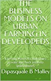 THE BUSINESS MODELS ON URBAN FARMING IN DEVELOPEDS: Farming Moves for balconies private and back yards to greenhouses