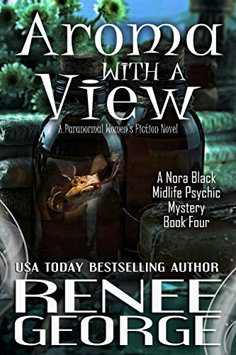 Aroma With A View: A Paranormal Women's Fiction Novel (A Nora Black Midlife Psychic Mystery Book 4) by [Renee George]