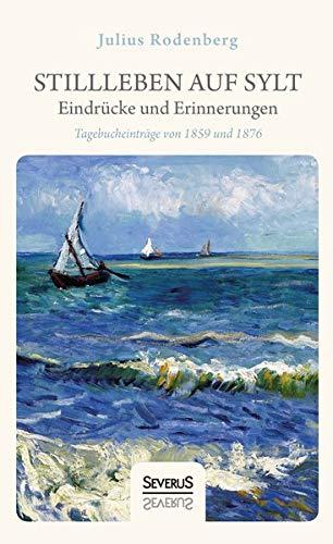 Stillleben auf Sylt – Eindrücke und Erinnerungen eines Schriftstellers: Tagebucheinträge von 1859 und 1876
