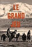 Le Grand Jeu - Officiers Et Espions En Asie Centrale