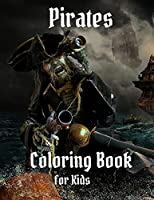 PIRATES Coloring Book for Kids: Amazing PIRATES Coloring Book for Kids Great Gift for Boys & Girls, Ages 2-4 4-6 4-8 6-8 Coloring Fun and Awesome Facts Kids Activities Education and Learning Fun Simple and Cute designs Activity Book