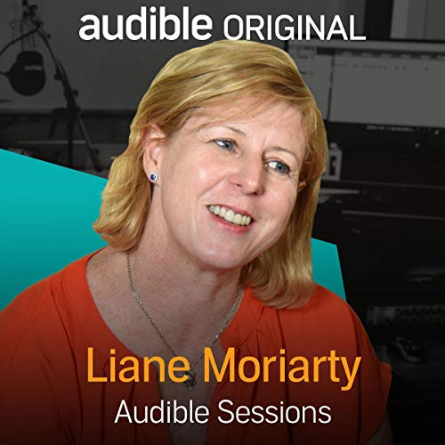 Liane Moriarty     Audible Sessions: FREE Exclusive Interview              By:                                                                                                                                 Liane Moriarty,                                                                                        Robin Morgan                               Narrated by:                                                                                                                                 Liane Moriarty,                                                                                        Robin Morgan                      Length: 13 mins     30 ratings     Overall 4.0