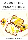 About This Vegan Thing: A Beginner's Guide For Transitioning Vegans (English Edition)