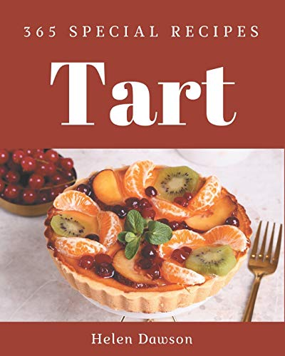 365 Special Tart Recipes: A Tart Cookbook from the Heart!