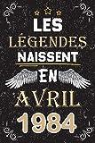 Les légendes naissent en Avril 1984: cadeau anniversaire 37 ans homme et femme , cadeau de joyeux anniversaire pour 37 ... carnet 37 ans, 120 pages Ligné (15,24 x 22,9 cm)