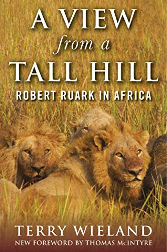 A View from a Tall Hill: Robert Ruark in Africa