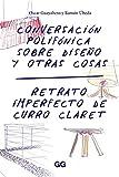 Conversacion polifónica sobre diseño y otras. Retrato imperfecto de Curro Claret