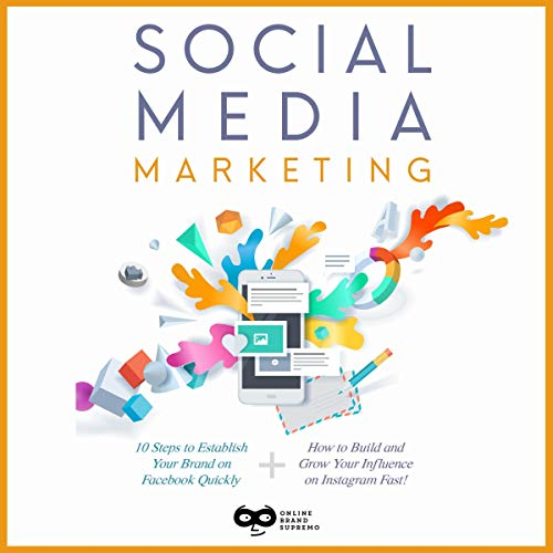 Social Media Marketing     2 Manuscripts: Social Brand Marketing for Facebook & Social Brand Marketing for Instagram (Social Brand Marketing Bundle 1)              By:                                                                                                                                 Online Brand Supremo                               Narrated by:                                                                                                                                 Sean Duncan,                                                                                        Curtis Wright                      Length: 6 hrs and 6 mins     Not rated yet     Overall 0.0