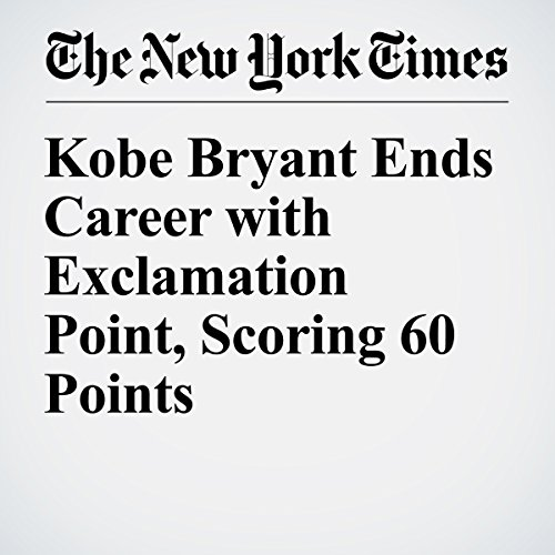 Kobe Bryant Ends Career with Exclamation Point, Scoring 60 Points audiobook cover art