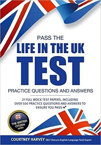 Pass the Life in the UK Test: Practice Questions & Answers - With 21 Mock Tests/500+ Questions! (British Citizenship Series) (English Edition)
