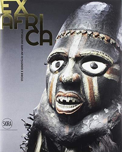Ex Africa. Storie e identità di un'arte universale. Ediz. illustrata