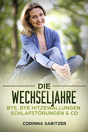 Die Wechseljahre: Bye,bye Hitzewallungen, Schlafstörungen & Co.: Ratgeber für Frauen ab 40 - Die Wechseljahre erfolgreich und beschwerdefrei bewältigen