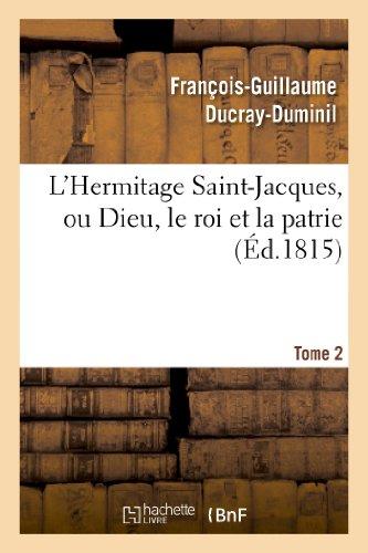 L'Hermitage Saint-Jacques, ou Dieu, le roi et la patrie.Tome 2