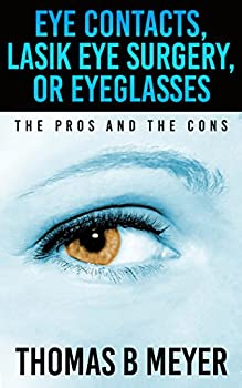 Eye Contacts Lasik Eye Surgery Or Eyeglasses  The Pros and The Cons