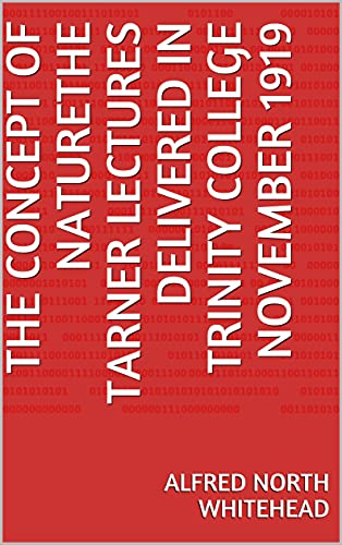 The Concept of NatureThe Tarner Lectures Delivered in Trinity College November 1919 (English Edition)