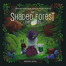 The Shaded Forest Chronicles: Featuring Ralphie Rabbit, Kevin the Pig, and the Witch