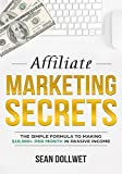 Affiliate Marketing: Secrets - The Simple Formula To Making $10,000+ Per Month In Passive Income (How to Make Money Online, Social Media Marketing, Blogging) (English Edition)