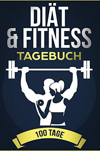 Diät & Fitness Tagebuch: 100 Tage auf dem Weg zum Traumkörper - Ernährungstagebuch & Fitnesstagebuch für über 100 Tage