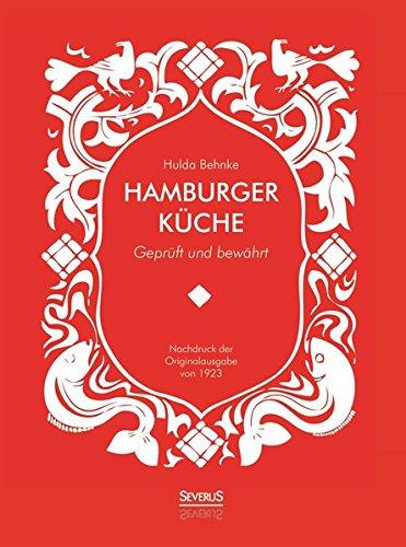 Hamburger Küche: Geprüft und bewährt. Ein Kochbuch mit über 1000 Original-Rezepten traditioneller Kochkunst aus Hamburg