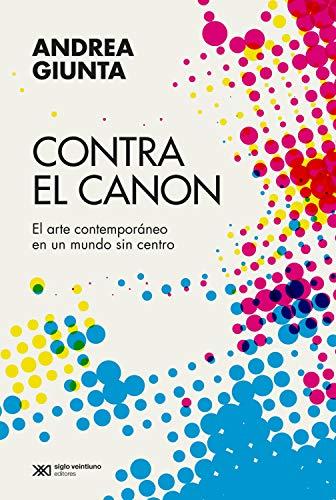 Contra el canon: El arte contemporáneo en un mundo sin centro (Arte y pensamiento) eBook: Giunta, Andrea: Amazon.es: Tienda Kindle