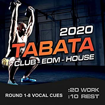 2020 Tabata, Club EDM House (20/10 Round 1-8 Vocal Cues) (Tabata Workout Mix)