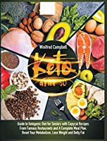 Keto After 50: Guide to Ketogenic Diet for Seniors with Copycat Recipes from Famous Restaurants and a Complete Meal Plan. Reset Your Metabolism, Lose Weight and Belly Fat
