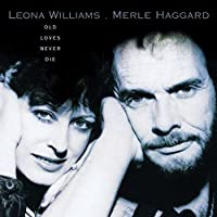 Old Loves Never Die by Leona Williams & Merle Haggard (2001-08-14)