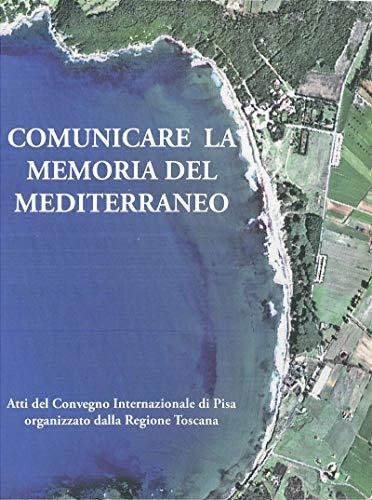 Comunicare la memoria del Mediterraneo: Atti del Convegno Internazionale di Pisa organizzato dalla Regione Toscana (Centre Jean Bérard Vol. 24) (Italian Edition)